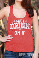 """Let's Drink on It"" country cute racerback tank tops!"