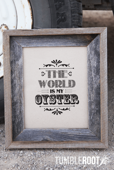 """The World Is My Oyster"" typographic print. 8x10 and 16x20. Black ink on Luxe Cream."