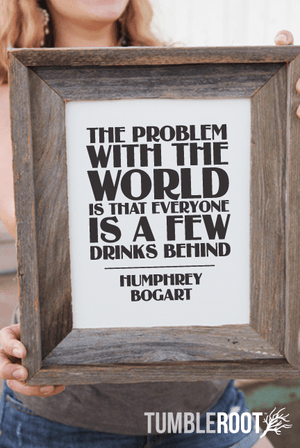 """The Problem With The World Is That Everyone Is A Few Drinks Behind"". Humphrey Bogart Print. 8x10 and 16x20. Black ink on Luxe Cream."