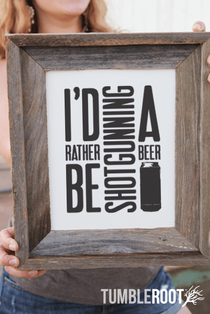 """I'd rather be shotgunning a beer"" print. Black ink on Luxe Cream. 8x10 and 16x20"