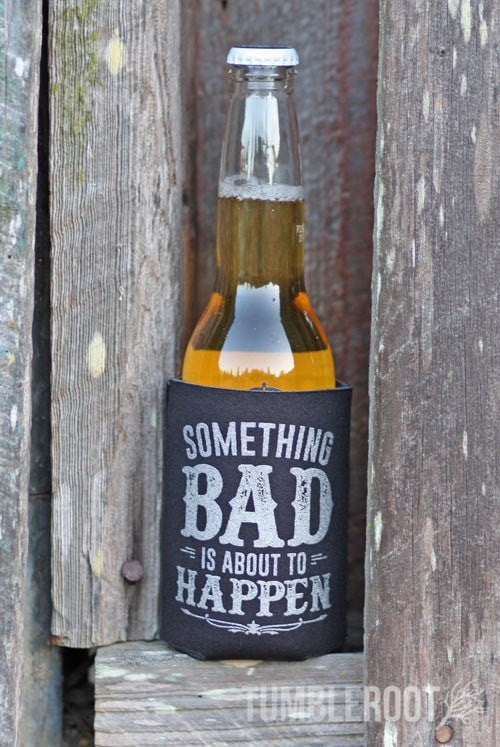 Something Bad is About to Happen country festival koozies! perfect for stagecoach!