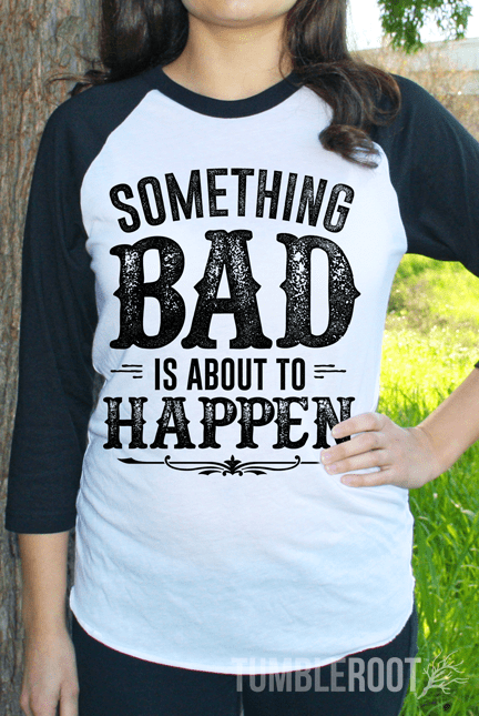"""Something Bad Is About to Happen"" Super cute country girl baseball tee! Marisa is 5'6 and wearing a size Small."