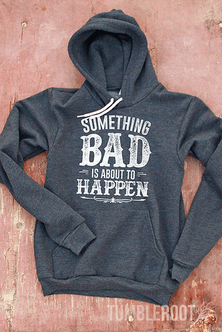 Super cute Something Bad is About to Happen hoodie for the country girl! Perfect for those cool country nights. Brandi is 5