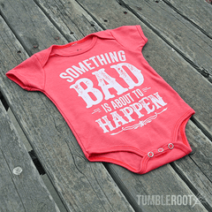 "Super adorable ""Something Bad"" onesies for your little kiddo!"