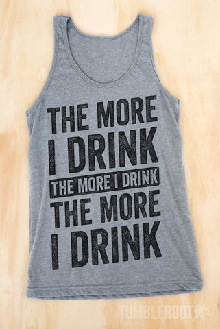 The More I Drink, The More I Drink | Men's Tank