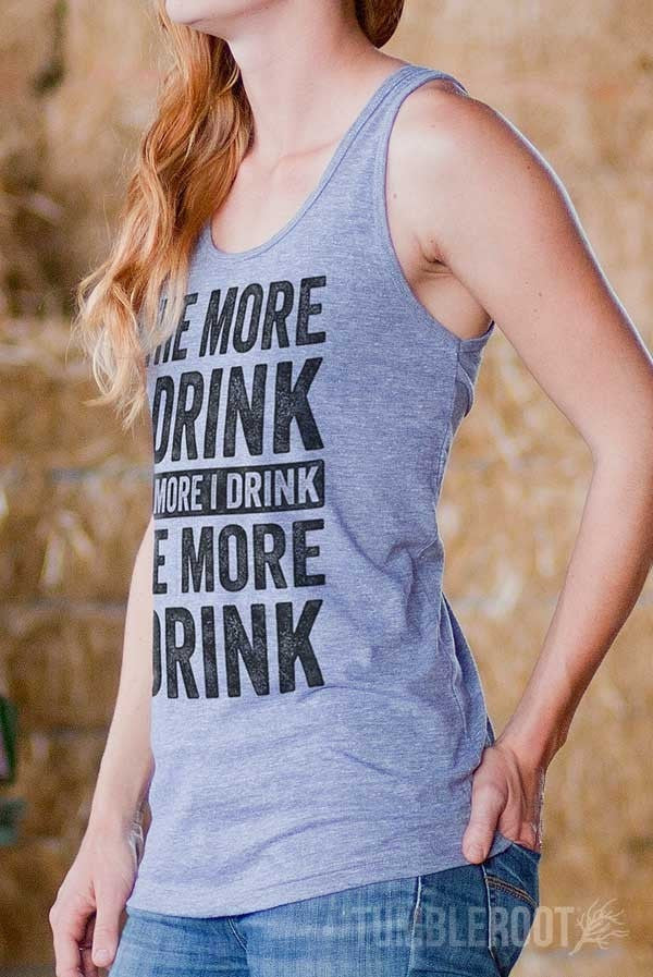 The More I Drink, The More I Drink | Women's Tank