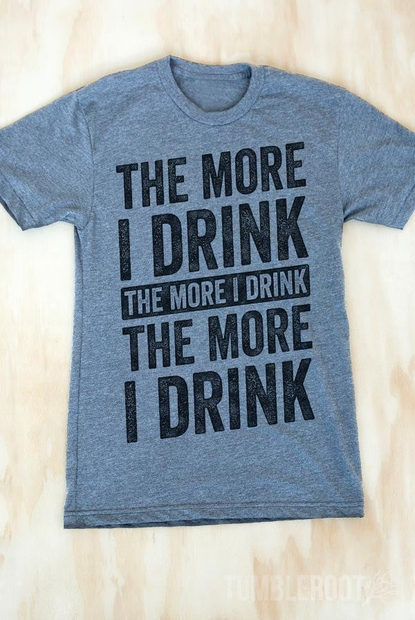 The More I Drink, The More I Drink | Men's Tee