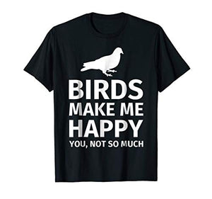 Bird Gifts for Bird Lovers - Funny Make me Happy T-Shirt - His Perfect Gifts