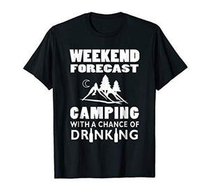 Weekend Forecast Camping With A Chance Of Drinking T-Shirt - His Perfect Gifts
