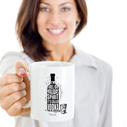 I'm Full Of Holiday Spirit It's Called Vodka Funny Ceramic Coffee & Tea Gift Mug For Liquor Drinker And Alcohol Lovers Men & Women - His Perfect Gifts