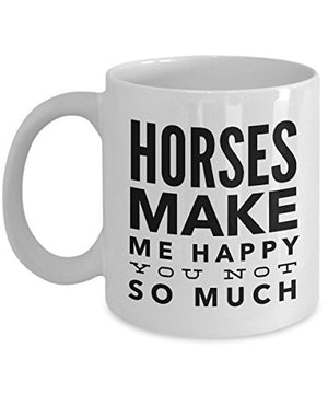Horses Make Me Happy - Horse Gifts For Horse Lovers - His Perfect Gifts