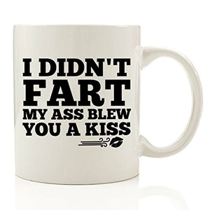 I Didn't Fart, My Ass Blew You A Kiss Funny Coffee Mug 11 oz - Christmas Gift For Men - Best Office Cup & Birthday Gag Present Idea For Dad, Brother, Husband, Boyfriend, Male Coworkers, Him - His Perfect Gifts