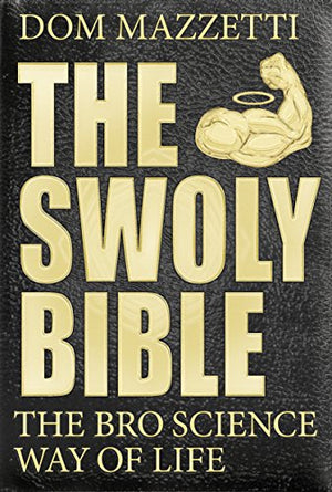 The Swoly Bible: The Bro Science Way of Life - His Perfect Gifts