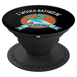 Id Rather Be Surfing Surfer Surf Gift Summer Beach - PopSockets Grip and Stand for Phones and Tablets - His Perfect Gifts