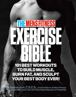 The Men's Fitness Exercise Bible: 101 Best Workouts To Build Muscle, Burn Fat and Sculpt Your Best Body Ever! - His Perfect Gifts