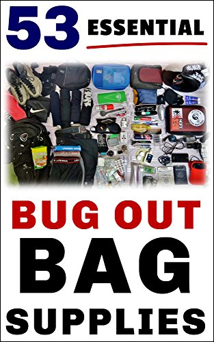 "53 Essential Bug Out Bag Supplies: : How to Build a Suburban ""Go Bag"" You Can Rely Upon - His Perfect Gifts"