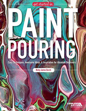 Get Started In Paint Pouring: Easy Techniques, Awesome Ideas, & Inspiration for the Absolute Beginners - His Perfect Gifts