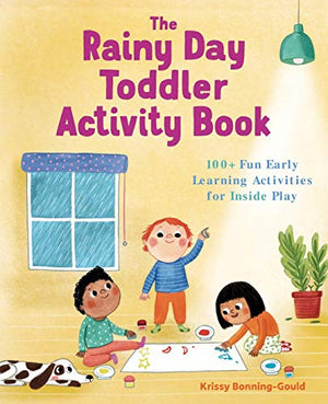 The Rainy Day Toddler Activity Book: 100+ Fun Early Learning Activities for Inside Play - His Perfect Gifts