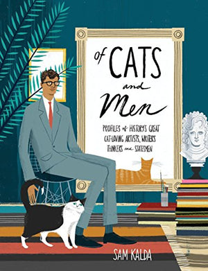 Of Cats and Men: Profiles of History's Great Cat-Loving Artists, Writers, Thinkers, and Statesmen - His Perfect Gifts