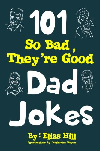 101 So Bad, They're Good Dad Jokes - His Perfect Gifts