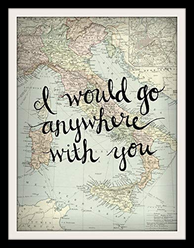 Italy Map Wall Art 8x10 Inch Art Print I Would Go Anywhere With You Love Quote Print Wall Decor - His Perfect Gifts