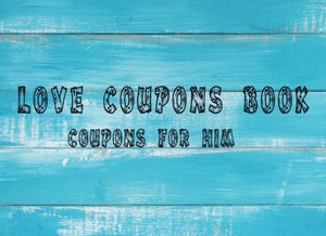 Love Coupons Book Coupons for Him: Romantic Coupons Book. Love Coupon Book and Vouchers. The perfect romantic gift for him. Perfect gift for men to your Valentine's Day. - His Perfect Gifts