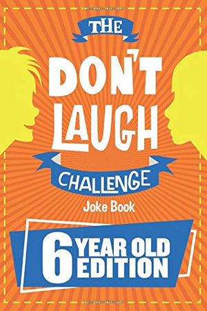 The Don't Laugh Challenge - 6 Year Old Edition: The LOL Interactive Joke Book Contest Game for Boys and Girls Age 6 - His Perfect Gifts