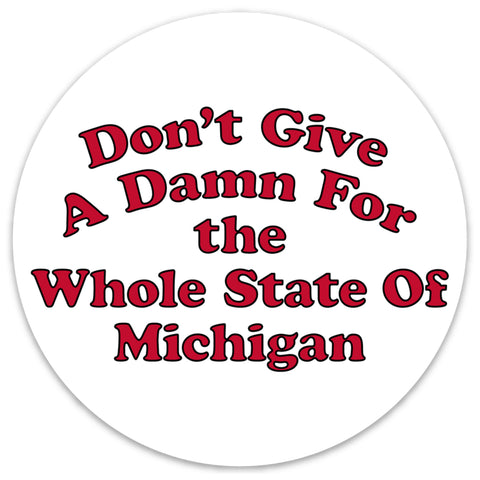 Don't Give a Damn for the Whole State of Michigan Sticker
