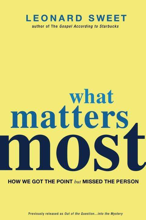 WHAT MATTERS MOST by LEONARD SWEET