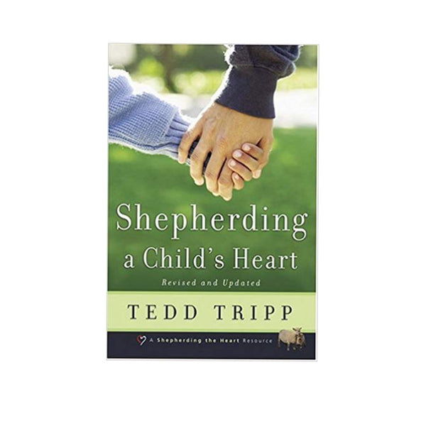 Shepherding a Child's Heart (2ND ed.)