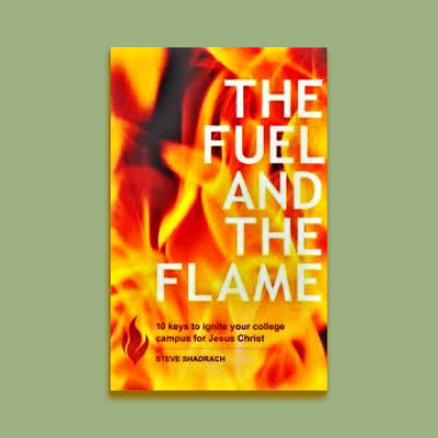 The Fuel and the Flame 10 Keys to Ignite Your College Campus for Jesus Christ