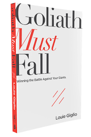 Goliath Must Fall: Winning the Battle Against Your Giants Paperback