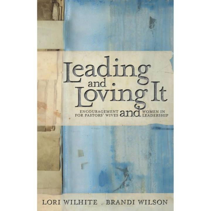 Leading and Loving It: Encouragement for Pastor's Wives and Women in Leadership