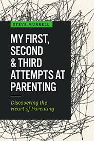 My First, Second and Third Attempts at Parenting(steve murrell)