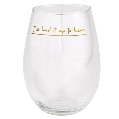 "Jumbo white stemless wine glass that says ""Ive had it up to here"" in Gold."
