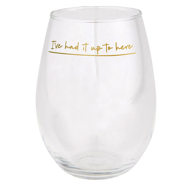 Jumbo Stemless Wine Glass - Had it up to Here