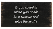 Wooden Bathroom Decor - If you sprinkle when you tinkle, be a sweetie and wipe the seatie
