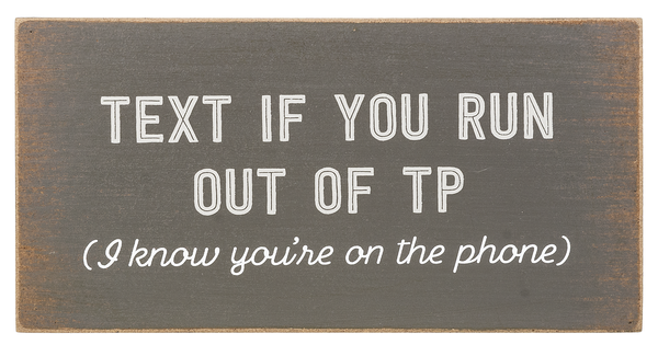 Wooden Bathroom Decor - Text if you run out of TP (I know you're on the phone)