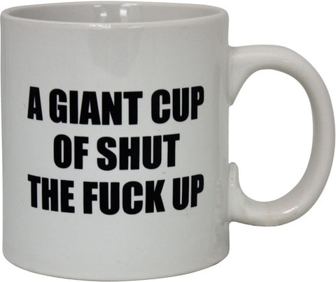 Mug:Shut the F*** Up Mug (22 oz)