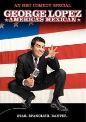 Comedy:GEORGE LOPEZ-AMERICA'S MEXICAN
