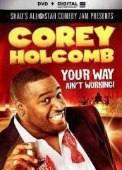 Comedy:COREY HOLCOMB-YOUR WAY AIN'T WORKING