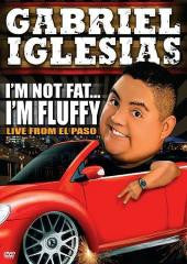 Comedy:GABRIEL IGLESIAS-I'M NOT FAT I'M FLUFFY