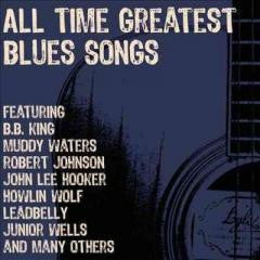 Blues:ALL TIME GREATEST BLUES SONGS