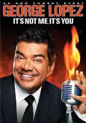 Comedy:GEORGE LOPEZ-IT'S NOT ME IT'S YOU