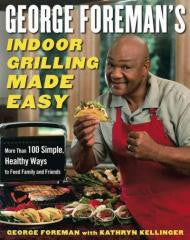 Barbecue:George Foreman's Indoor Grilling Made Easy