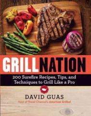 Barbecue:Grill Nation 200 Surefire Recipes, Tips, and Techniques to Grill Like a Pro