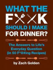 Cookbook:What the F*@# Should I Make for Dinner? The Answers to Life's Everyday Question
