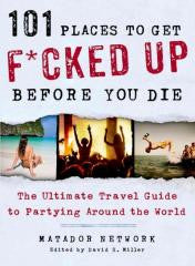 Travel:101 Places to Get F*cked Up Before You Die