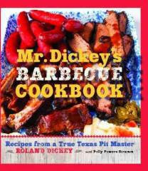 Barbecue:Mr. Dickey's Cookbook Recipes from a True Texas Pit Master