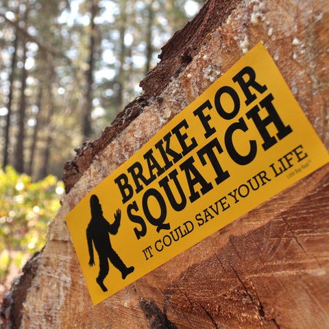 Brake for Squatch — it could save your life sticker